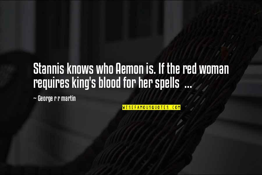 Woman Knows Best Quotes By George R R Martin: Stannis knows who Aemon is. If the red