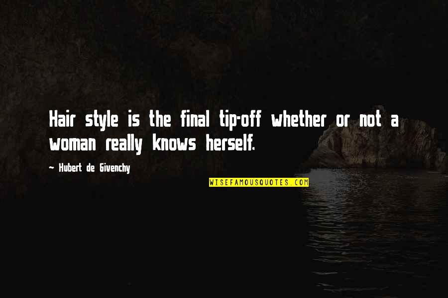 Woman Knows Best Quotes By Hubert De Givenchy: Hair style is the final tip-off whether or