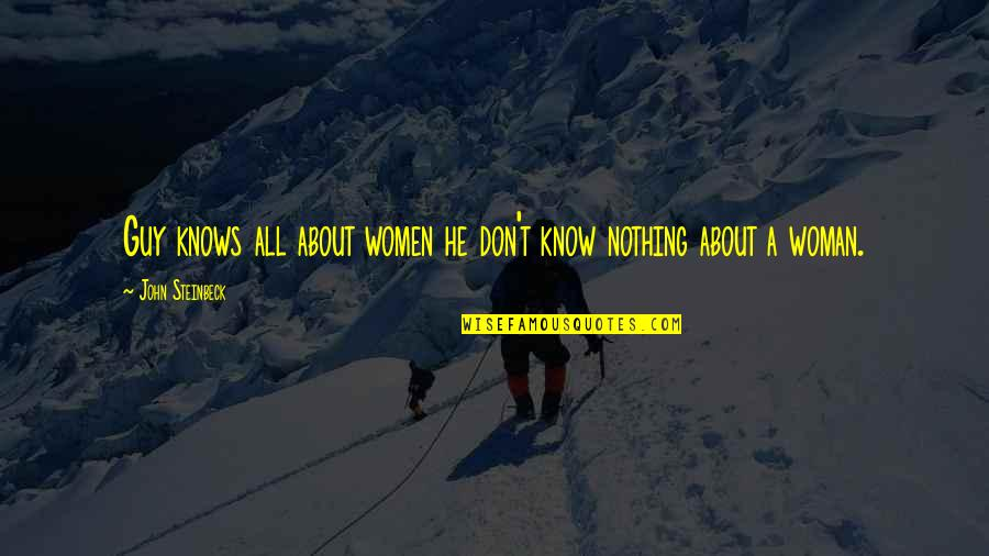 Woman Knows Best Quotes By John Steinbeck: Guy knows all about women he don't know