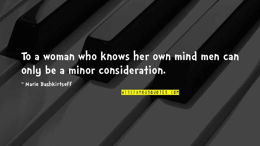 Woman Knows Best Quotes By Marie Bashkirtseff: To a woman who knows her own mind