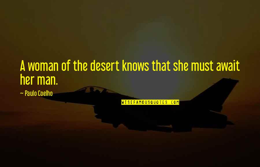 Woman Knows Best Quotes By Paulo Coelho: A woman of the desert knows that she