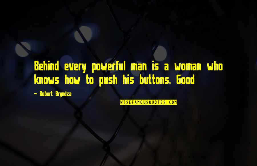 Woman Knows Best Quotes By Robert Bryndza: Behind every powerful man is a woman who