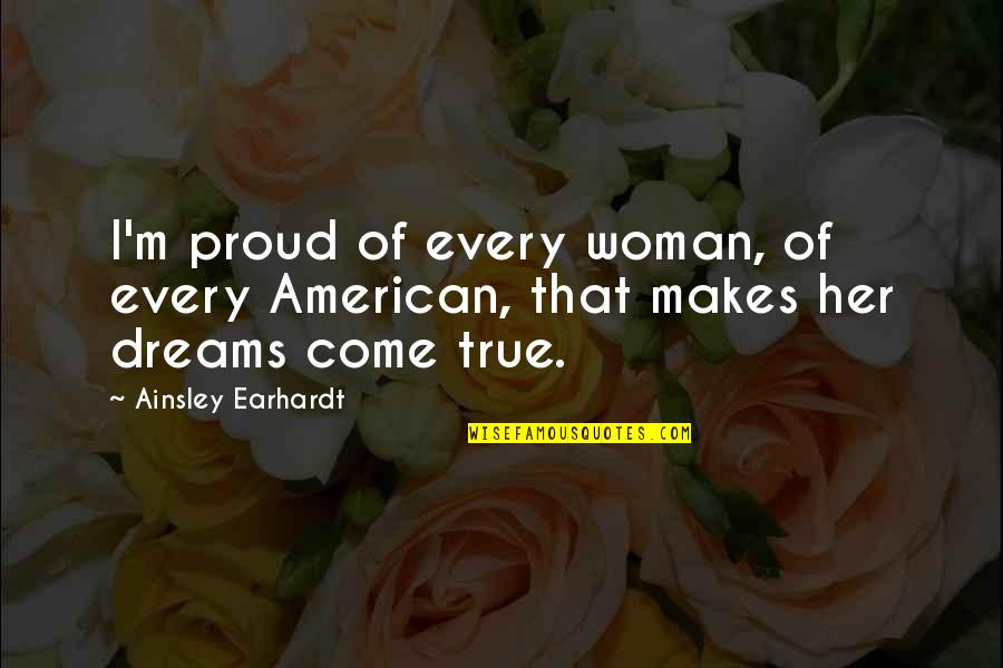 Woman My Dreams Quotes By Ainsley Earhardt: I'm proud of every woman, of every American,