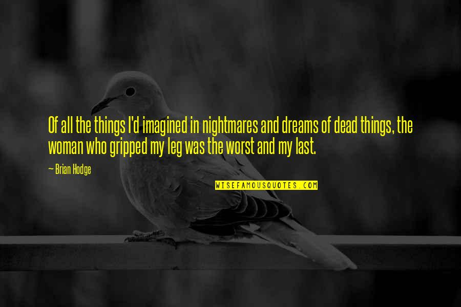 Woman My Dreams Quotes By Brian Hodge: Of all the things I'd imagined in nightmares