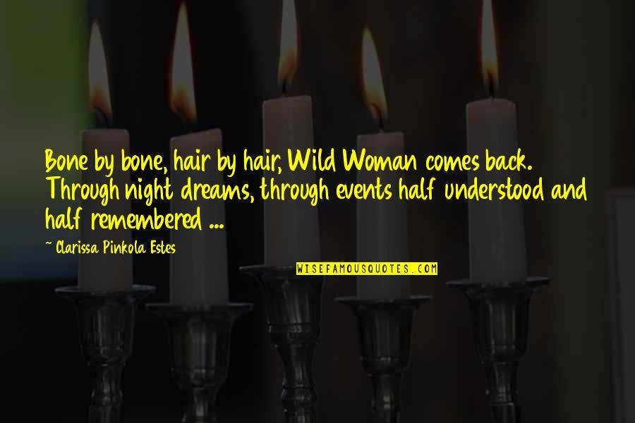 Woman My Dreams Quotes By Clarissa Pinkola Estes: Bone by bone, hair by hair, Wild Woman
