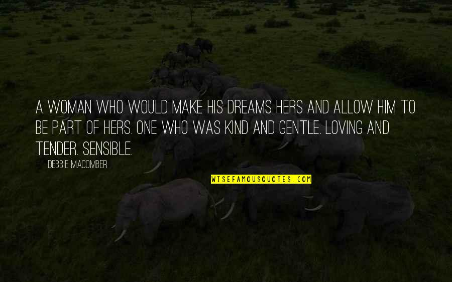 Woman My Dreams Quotes By Debbie Macomber: A woman who would make his dreams hers