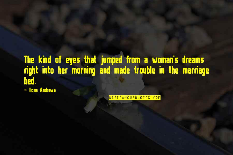 Woman My Dreams Quotes By Ilona Andrews: The kind of eyes that jumped from a