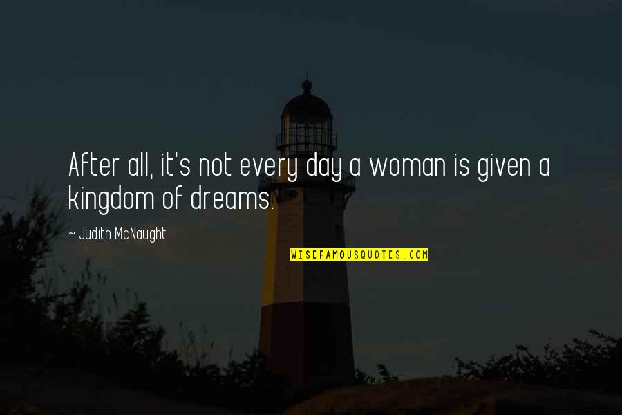 Woman My Dreams Quotes By Judith McNaught: After all, it's not every day a woman