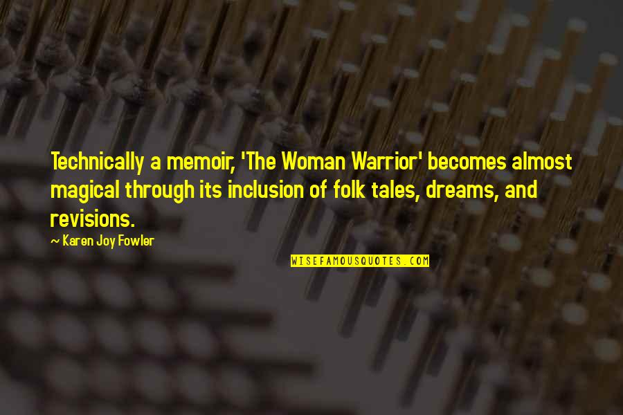 Woman My Dreams Quotes By Karen Joy Fowler: Technically a memoir, 'The Woman Warrior' becomes almost