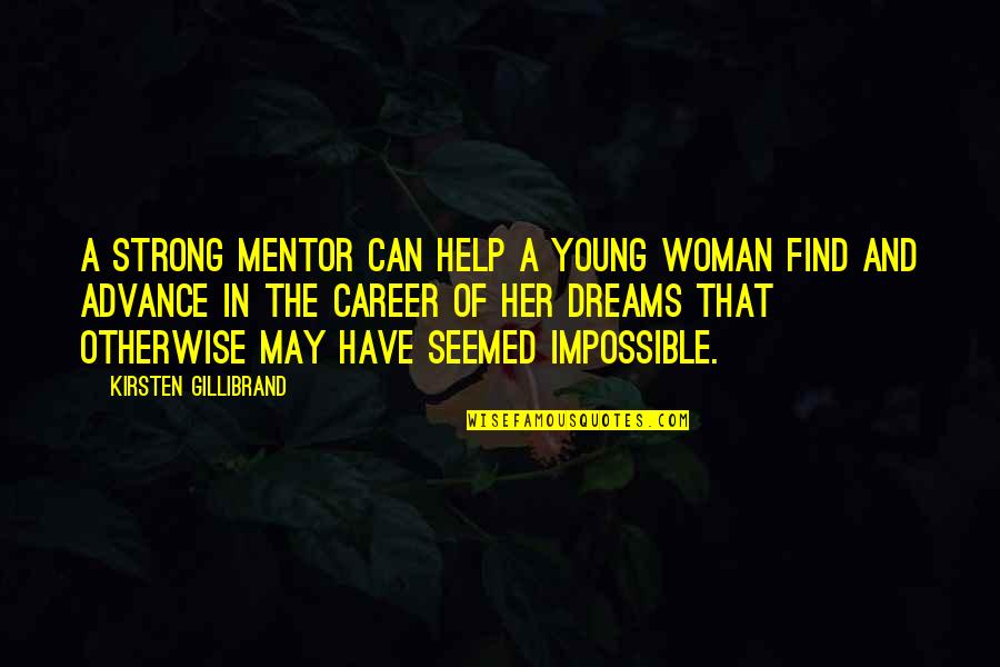 Woman My Dreams Quotes By Kirsten Gillibrand: A strong mentor can help a young woman