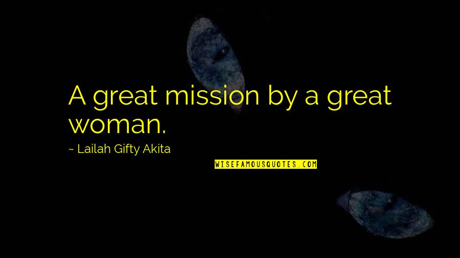Woman My Dreams Quotes By Lailah Gifty Akita: A great mission by a great woman.