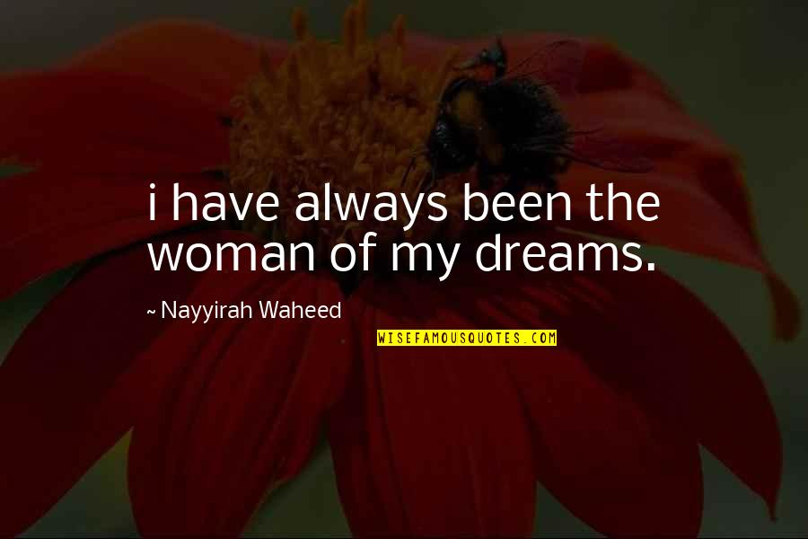 Woman My Dreams Quotes By Nayyirah Waheed: i have always been the woman of my