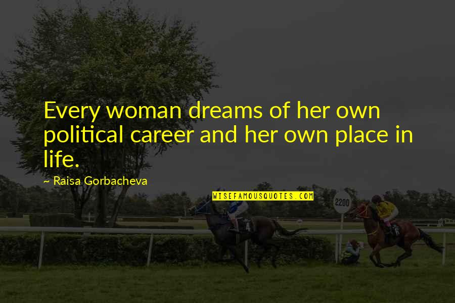 Woman My Dreams Quotes By Raisa Gorbacheva: Every woman dreams of her own political career