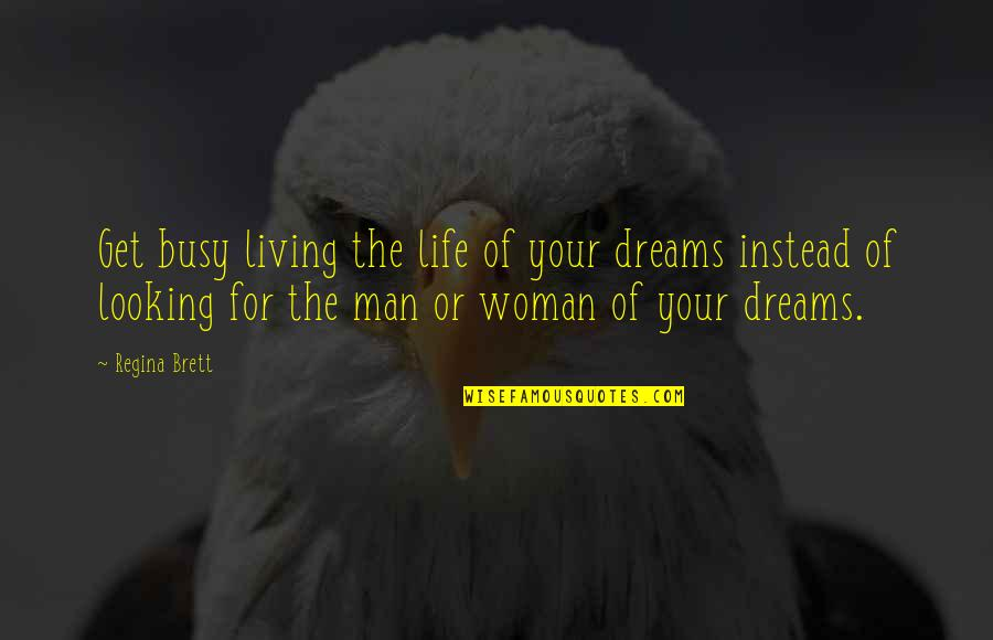 Woman My Dreams Quotes By Regina Brett: Get busy living the life of your dreams