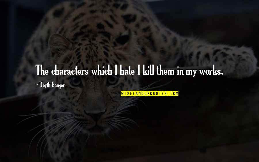 Woman Value Yourself Quotes By Deyth Banger: The characters which I hate I kill them