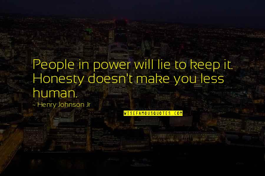 Woman Value Yourself Quotes By Henry Johnson Jr: People in power will lie to keep it.