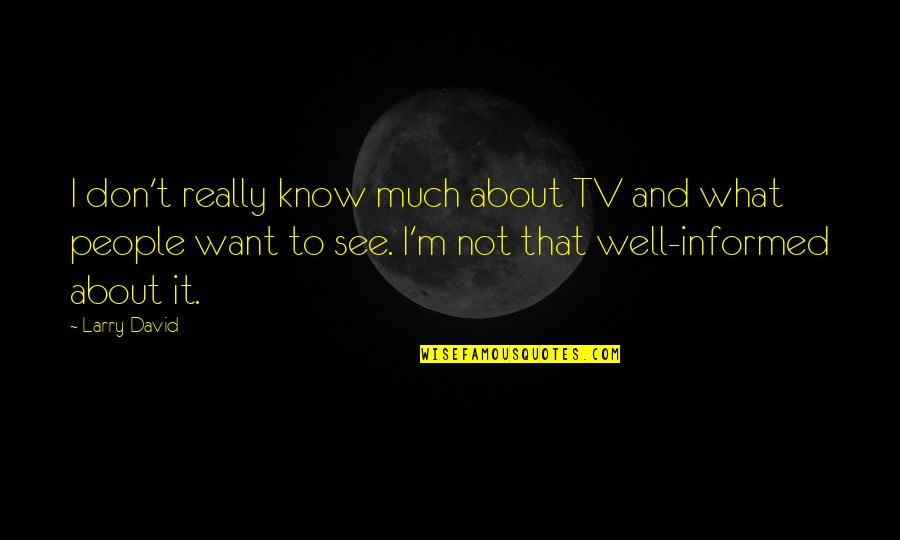 Woman Value Yourself Quotes By Larry David: I don't really know much about TV and