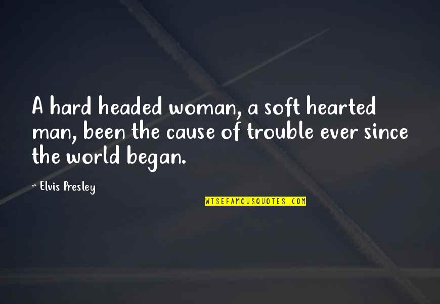 Womanists Quotes By Elvis Presley: A hard headed woman, a soft hearted man,