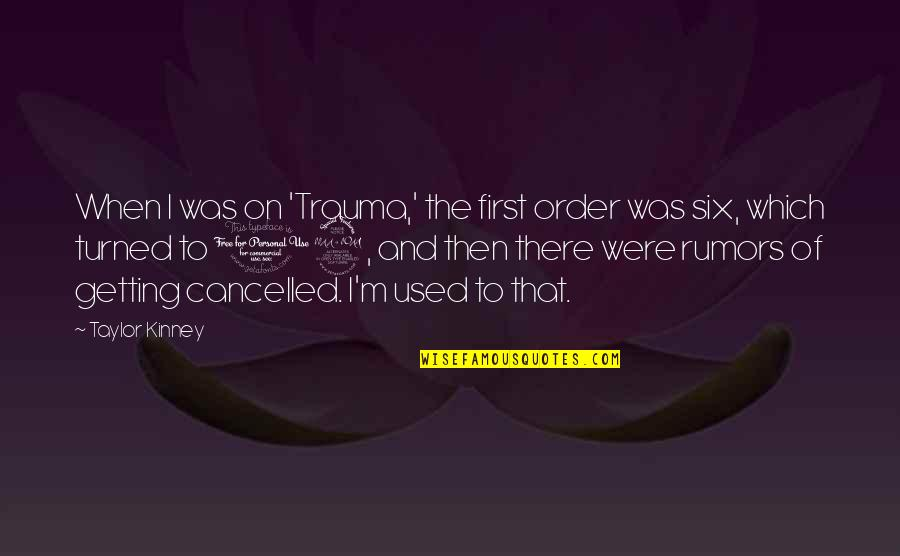 Womanists Quotes By Taylor Kinney: When I was on 'Trauma,' the first order