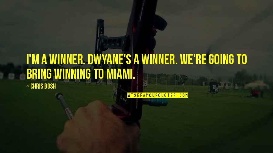Women's Day Sayings And Quotes By Chris Bosh: I'm a winner. Dwyane's a winner. We're going