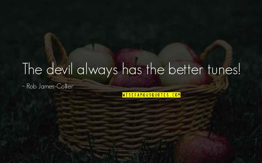 Women's Day Sayings And Quotes By Rob James-Collier: The devil always has the better tunes!