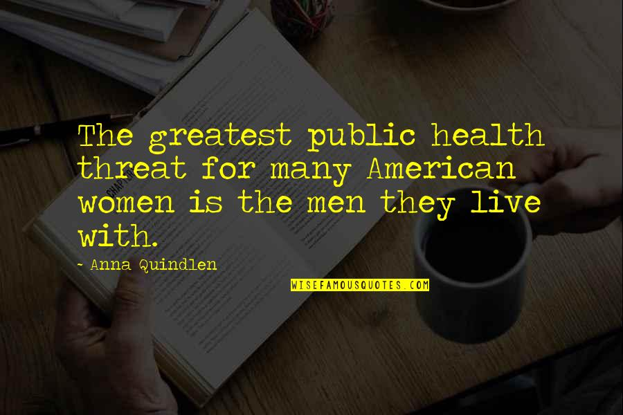 Women's Health Quotes By Anna Quindlen: The greatest public health threat for many American