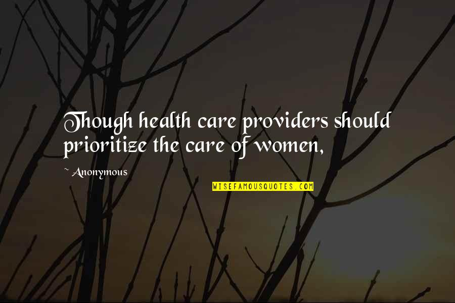 Women's Health Quotes By Anonymous: Though health care providers should prioritize the care