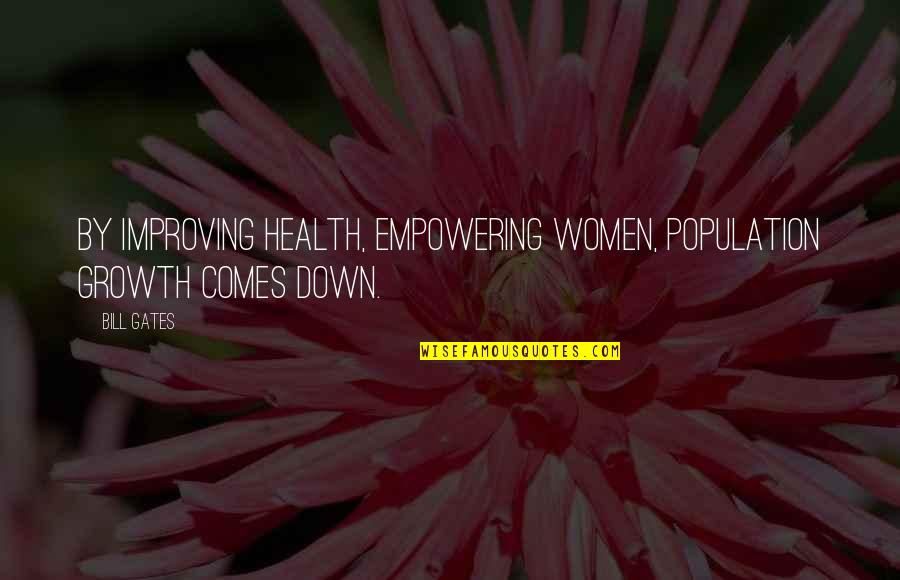 Women's Health Quotes By Bill Gates: By improving health, empowering women, population growth comes