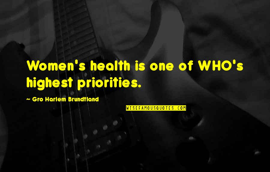 Women's Health Quotes By Gro Harlem Brundtland: Women's health is one of WHO's highest priorities.