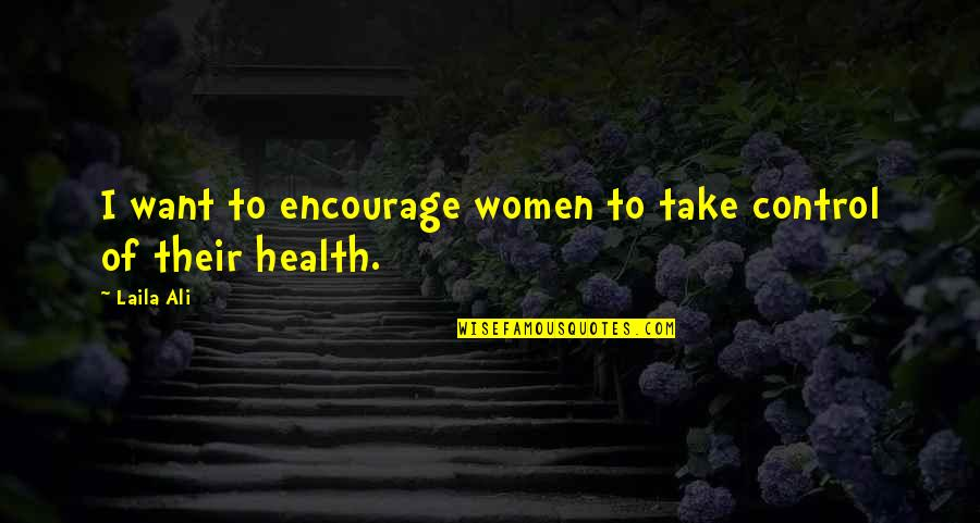 Women's Health Quotes By Laila Ali: I want to encourage women to take control