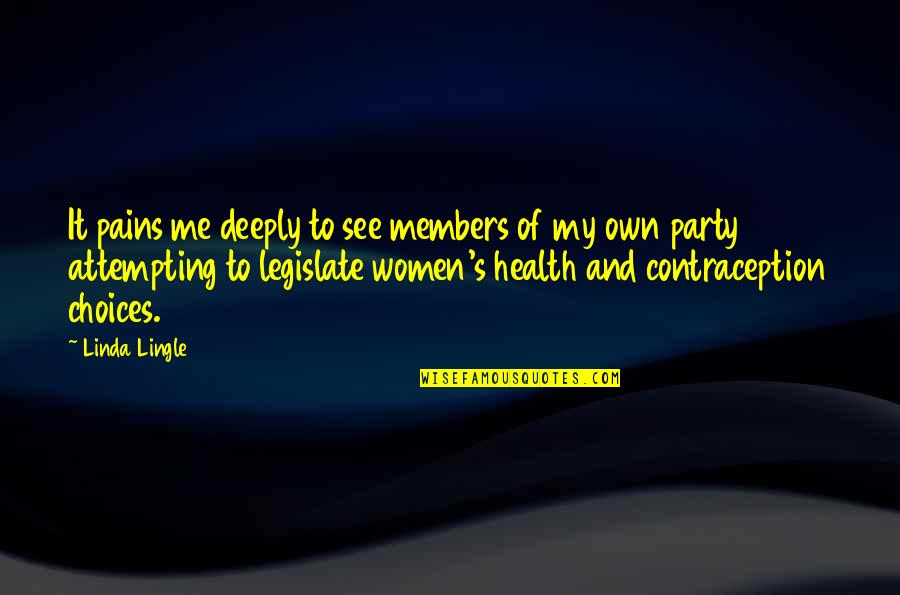 Women's Health Quotes By Linda Lingle: It pains me deeply to see members of