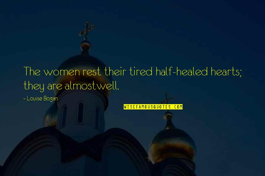 Women's Health Quotes By Louise Bogan: The women rest their tired half-healed hearts; they