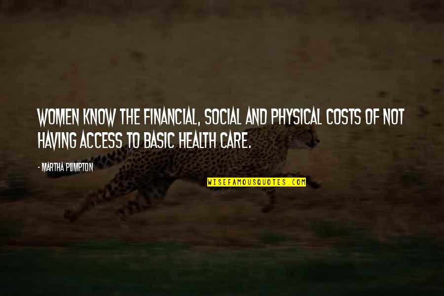 Women's Health Quotes By Martha Plimpton: Women know the financial, social and physical costs
