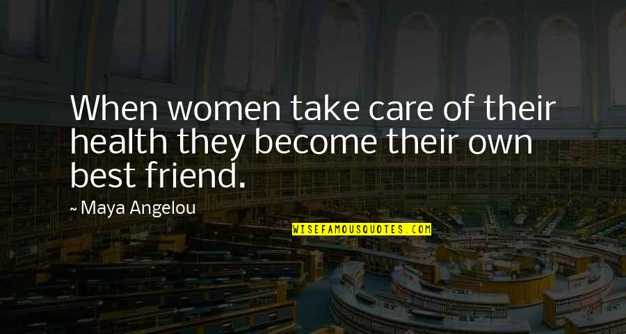 Women's Health Quotes By Maya Angelou: When women take care of their health they