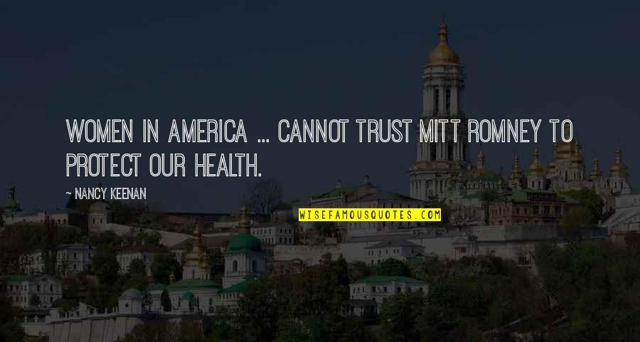 Women's Health Quotes By Nancy Keenan: Women in America ... cannot trust Mitt Romney
