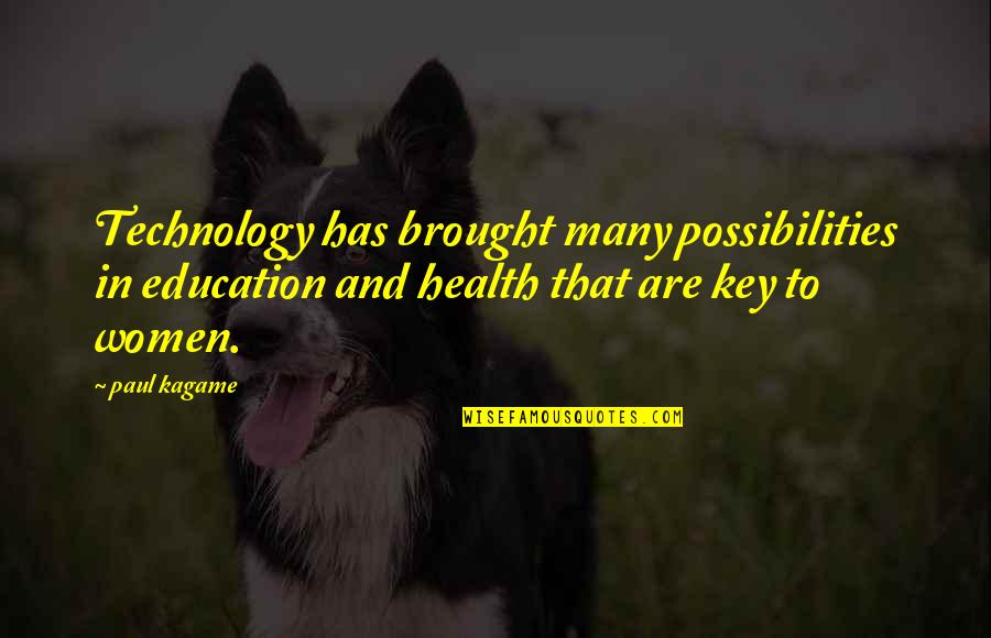 Women's Health Quotes By Paul Kagame: Technology has brought many possibilities in education and