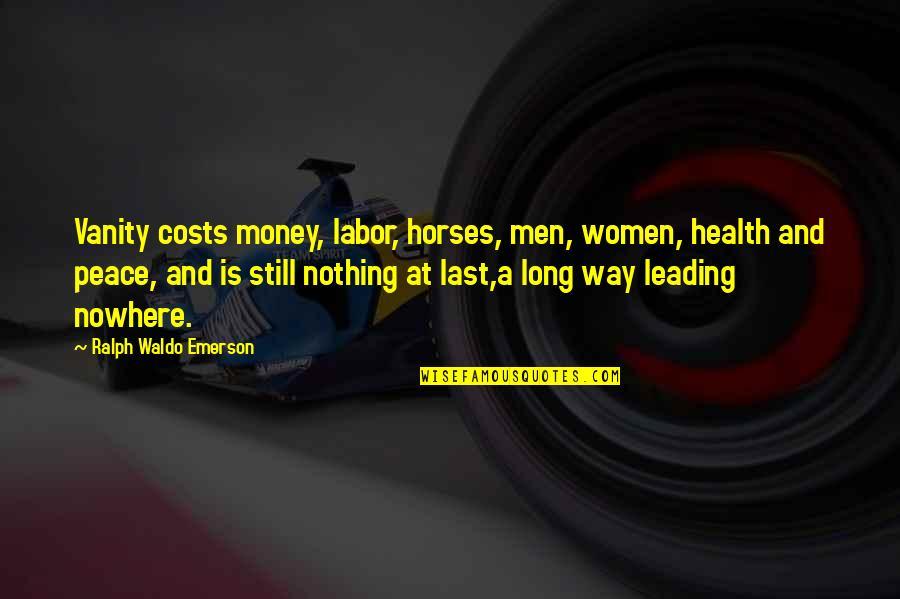 Women's Health Quotes By Ralph Waldo Emerson: Vanity costs money, labor, horses, men, women, health