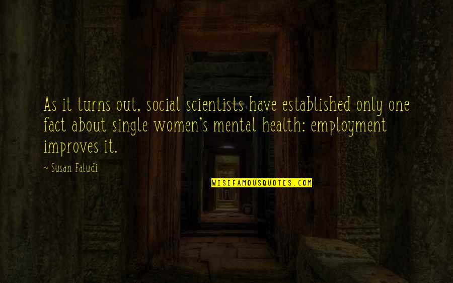 Women's Health Quotes By Susan Faludi: As it turns out, social scientists have established