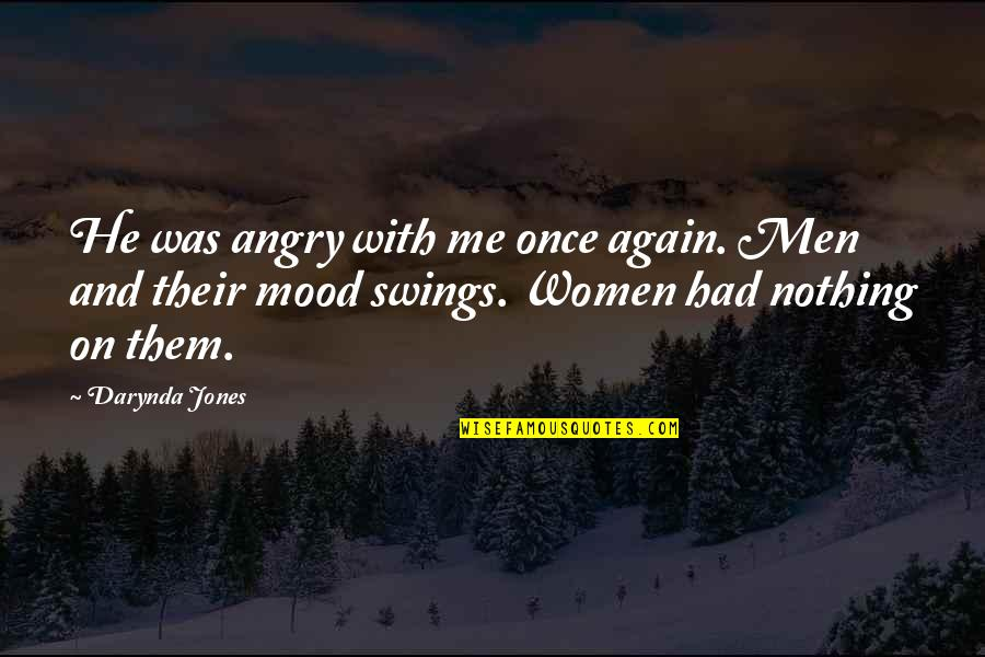 Women's Mood Swings Quotes By Darynda Jones: He was angry with me once again. Men