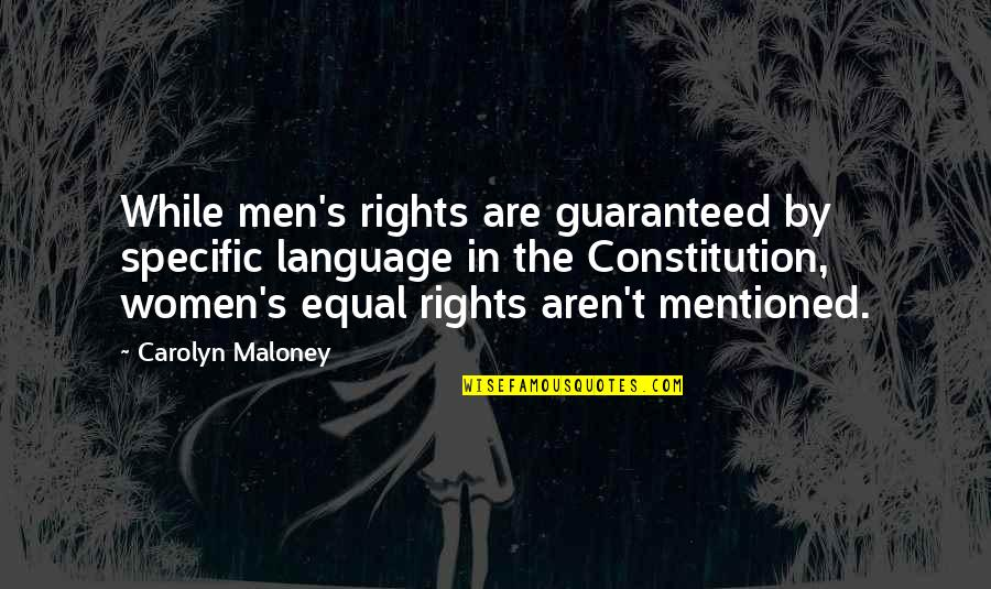 Women's Rights Quotes By Carolyn Maloney: While men's rights are guaranteed by specific language