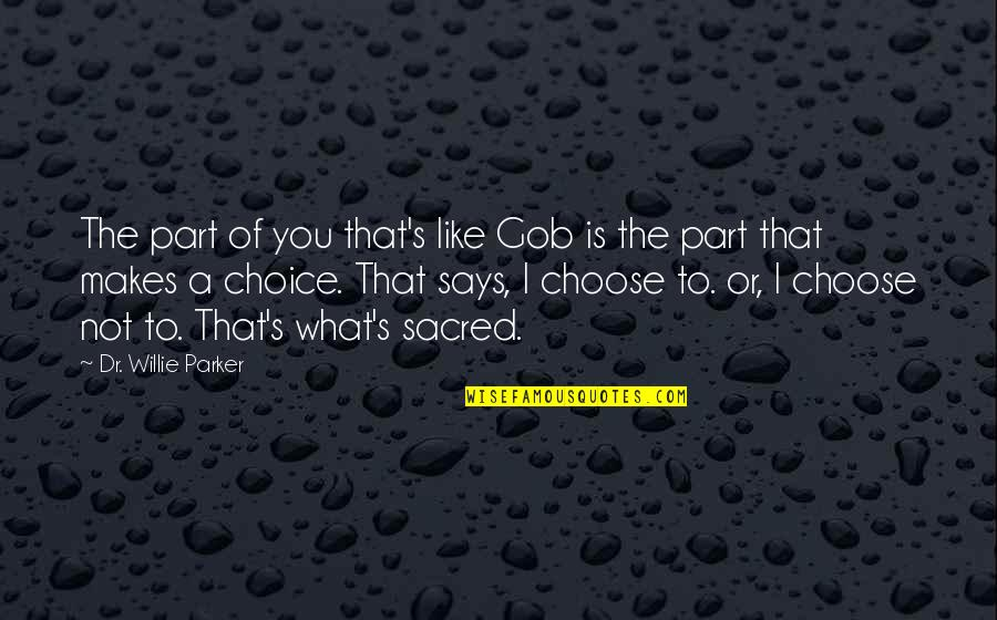 Women's Rights Quotes By Dr. Willie Parker: The part of you that's like Gob is