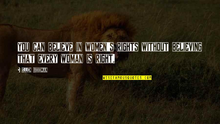 Women's Rights Quotes By Ellen Goodman: You can believe in women's rights without believing