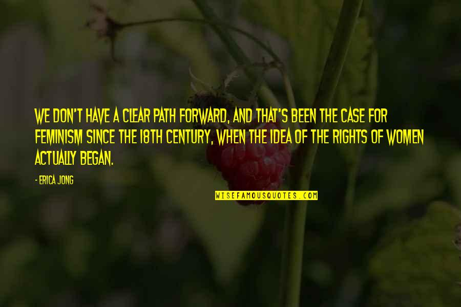 Women's Rights Quotes By Erica Jong: We don't have a clear path forward, and