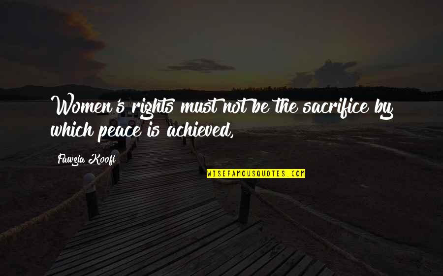 Women's Rights Quotes By Fawzia Koofi: Women's rights must not be the sacrifice by