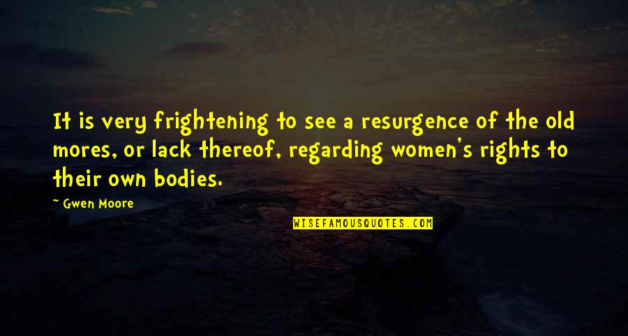 Women's Rights Quotes By Gwen Moore: It is very frightening to see a resurgence