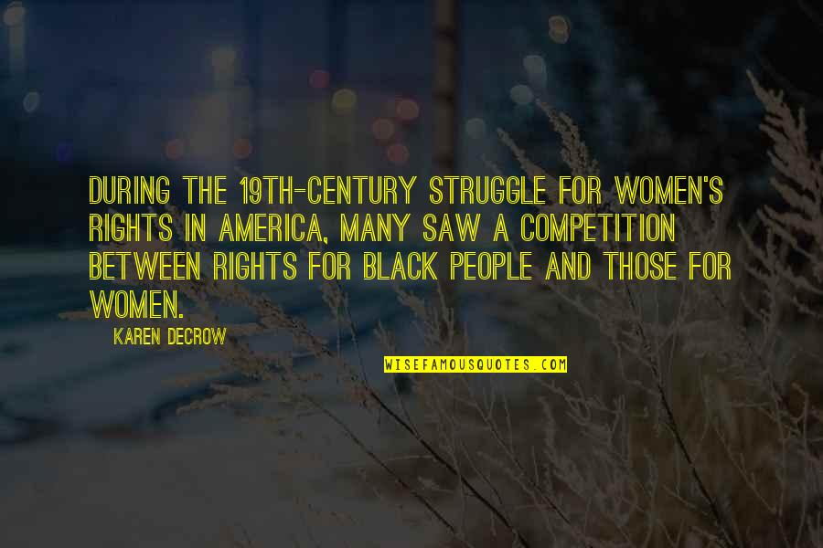 Women's Rights Quotes By Karen DeCrow: During the 19th-century struggle for women's rights in