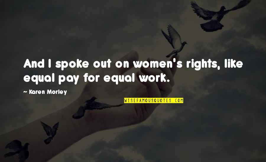 Women's Rights Quotes By Karen Morley: And I spoke out on women's rights, like
