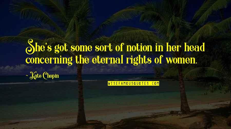 Women's Rights Quotes By Kate Chopin: She's got some sort of notion in her