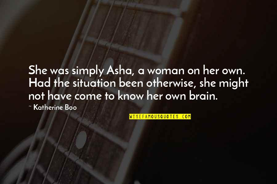 Women's Rights Quotes By Katherine Boo: She was simply Asha, a woman on her