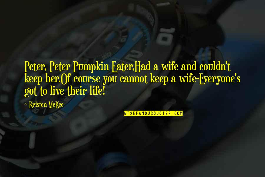 Women's Rights Quotes By Kristen McKee: Peter, Peter Pumpkin Eater,Had a wife and couldn't